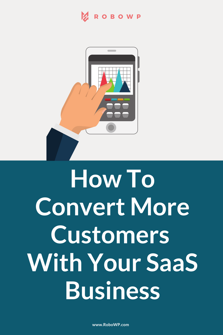 Saas businesses! Learn how to convert more customers with these tips.
